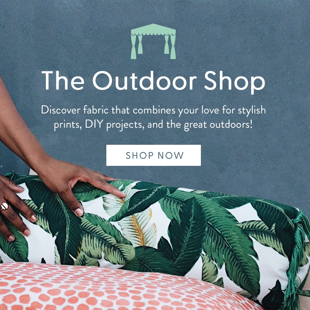 The Outdoor Shop: Discover fabrics that combines your love for stylish prints, DIY projects, and the great outdoors!