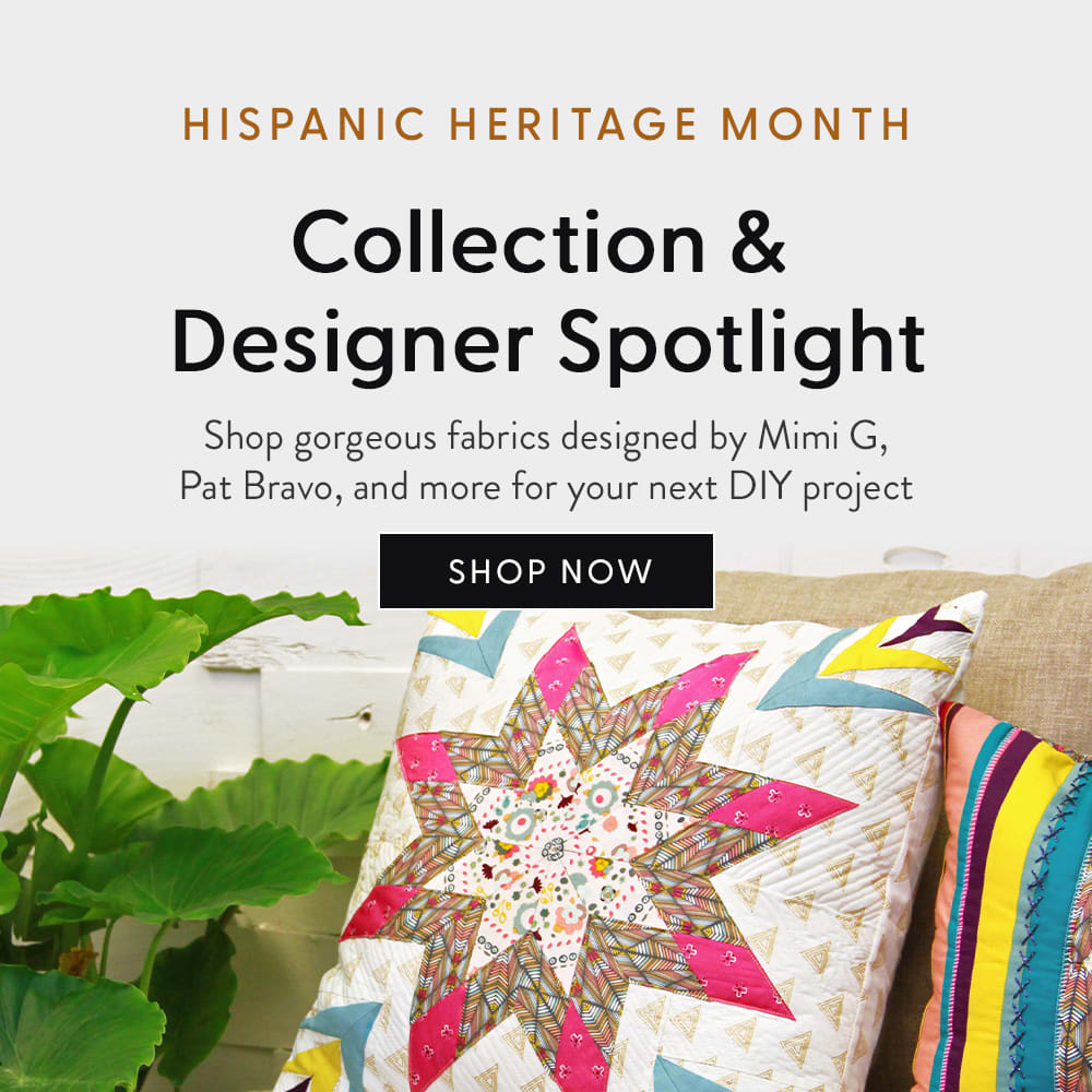 Hispanic Heritage Month. Collection & Designer Spotlight. Shop gorgeous fabrics designed by Mimi G, Pat Bravo, and more for your next DIY project. Shop Now.