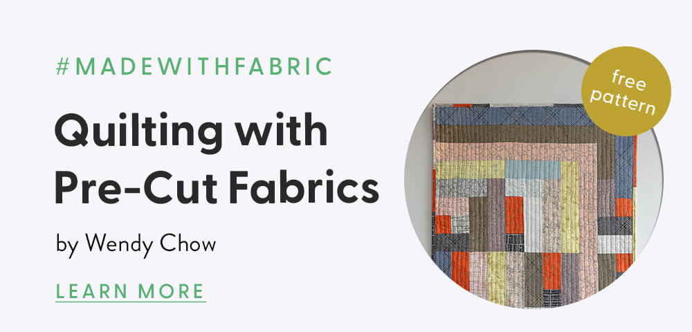 #madewithfabric Quilting with Pre-Cut Fabrics by Wendy Chow