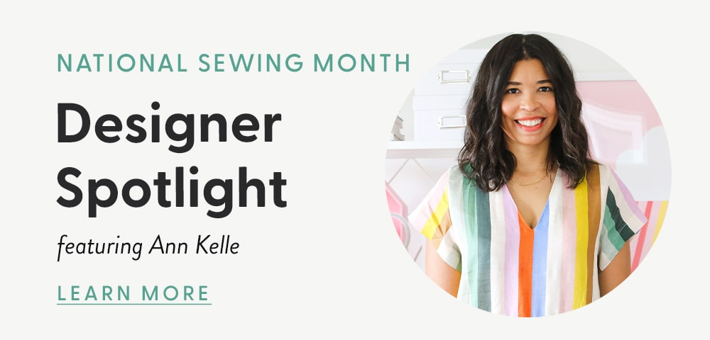 National Sewing Month Designer Spotlight featuring Ann Kelle. Learn More