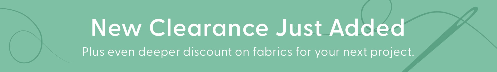 Deeper Discounts on clearance. Save even more on fabrics and Supplies for your next project