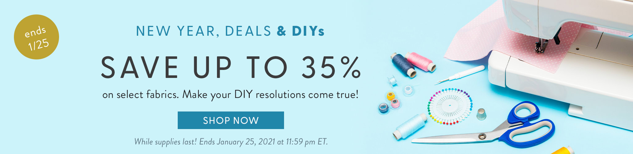 New Year, Deals & DIYs. Save up to 35% on select fabrics. Make your DIY resolution come true!