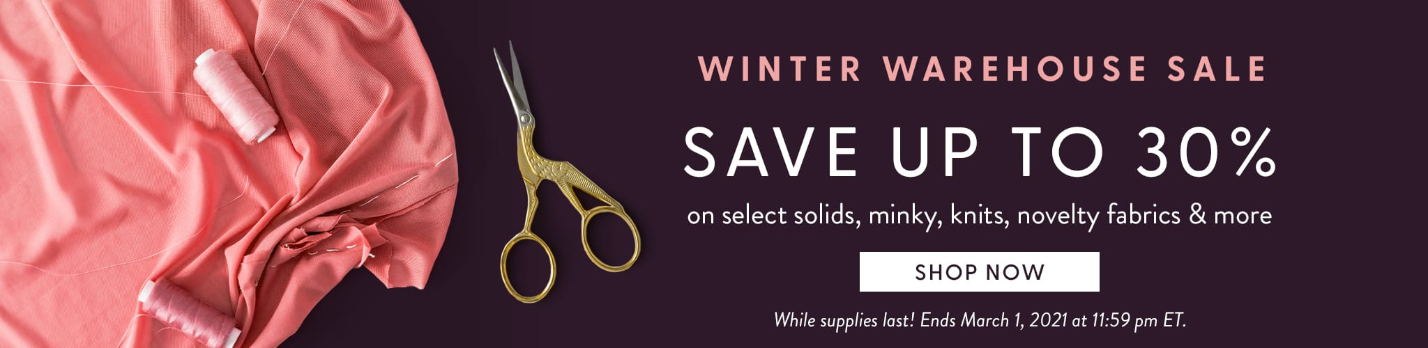 Winter Warehouse Sale - Save up to 30% on select minky, knits, solids, and more