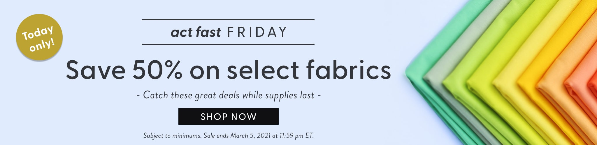 Act Fast Friday - Save 50% on Last Chance Fabrics