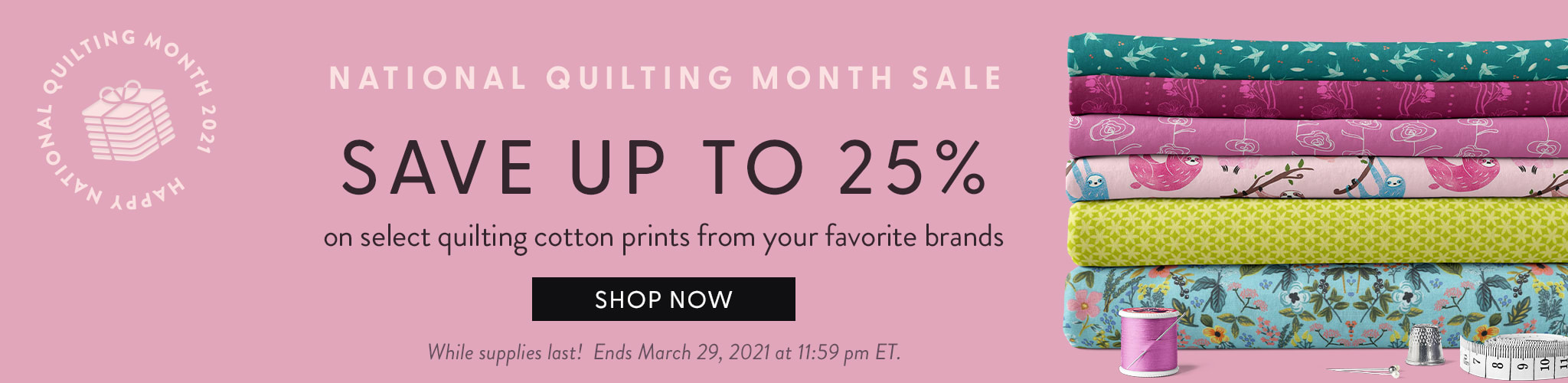 National Quilting Month Sale - Save up to 25% on select quilting fabrics from your favorites brands