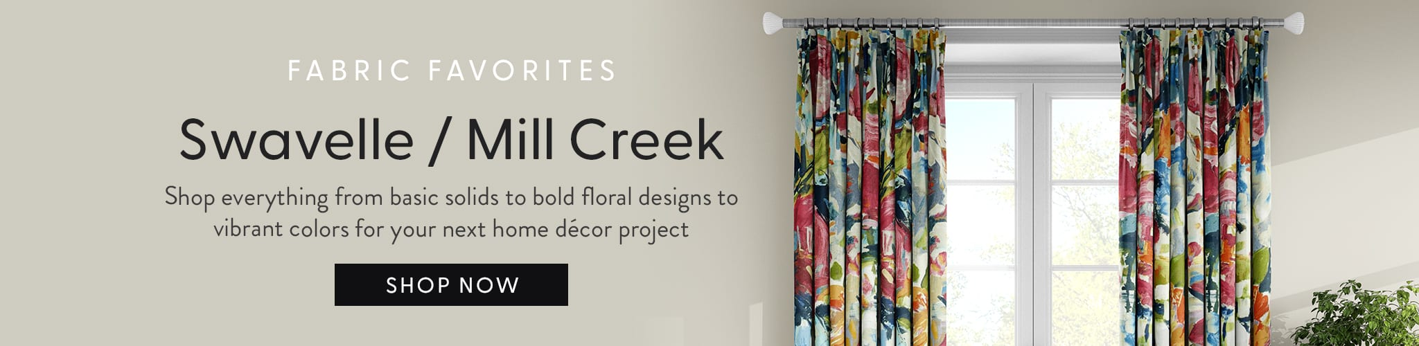 Fabric Favorites: Swavelle/Millcreek Shop everything from basic solids to bold floral designs to vibrant colors for your next home decor project.