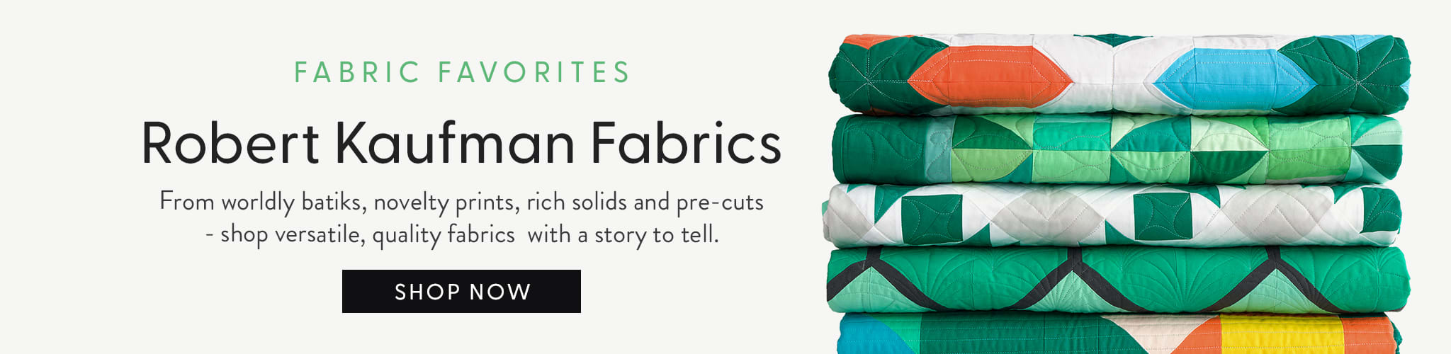 Fabric Favorites: Robert Kaufman Fabrics. From worldly batiks, novelty prints, rich solids and precuts- shop versatile, quality fabrics with a story to tell.