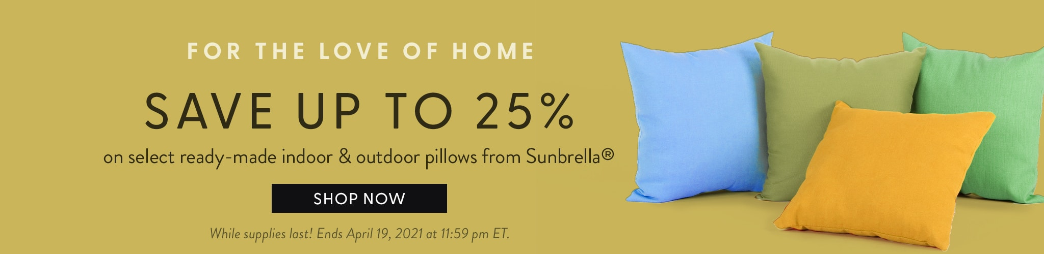For the love of home. Save up to 25% on select ready-made indoor & outdoor pillows from Sunbrella