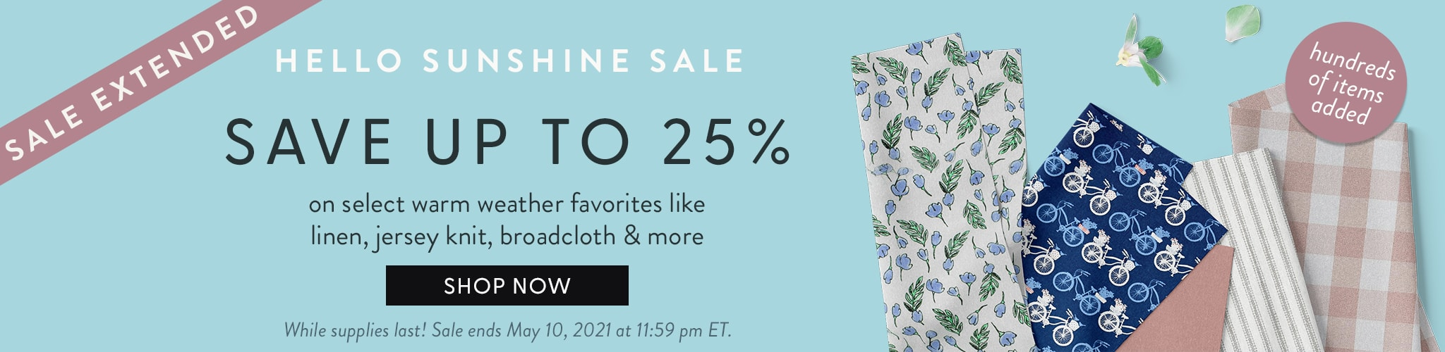 Sale Extended - Hello Sunshine Sale Save up to 25% on select warm weather favorites like linen, jersey knit, broadcloth, and more.