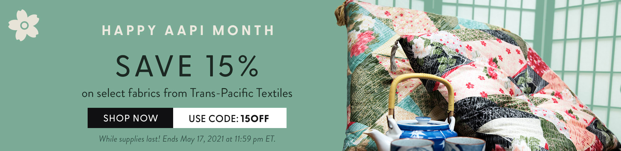 Happy AAPI Month Save 15% on select fabrics from Trans-Pacific Textiles Use Code 15Off