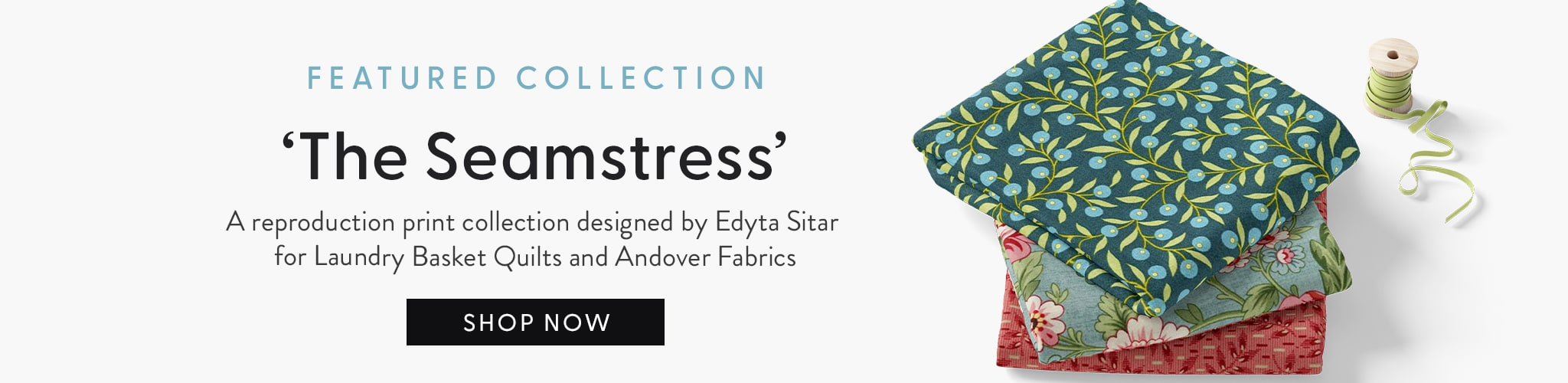 """Featured collection. """"The Seamtress"""" A reproduction print collection designed by Edyta Sitar for Laundry Basket quilts and Andover fabrics"""