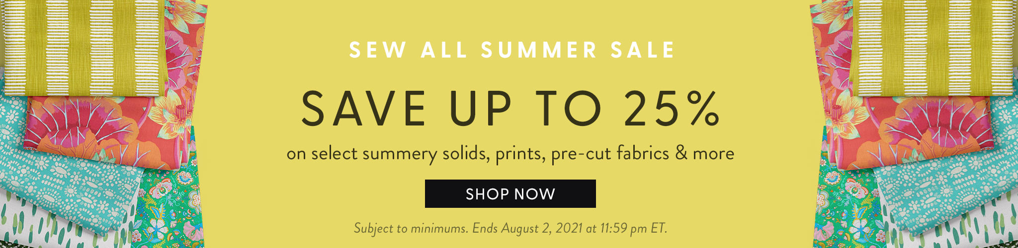 Sew all summer sale. Save up to 25% off on select summery solids, prints, pre-cut fabrics & more