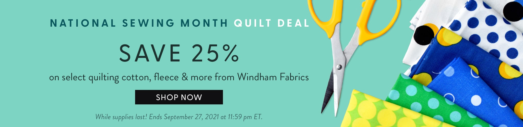 National Sewing Month Quilt Deal. Save 25 percent on select quilting cotton, fleece, and more from Windham Fabrics. Shop now. While Supplies Last! Ends September 27, 2021 at 11:59 pm ET.