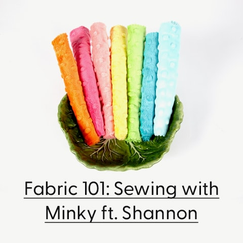 Fabric 101: Sewing with Minky ft. Shannon