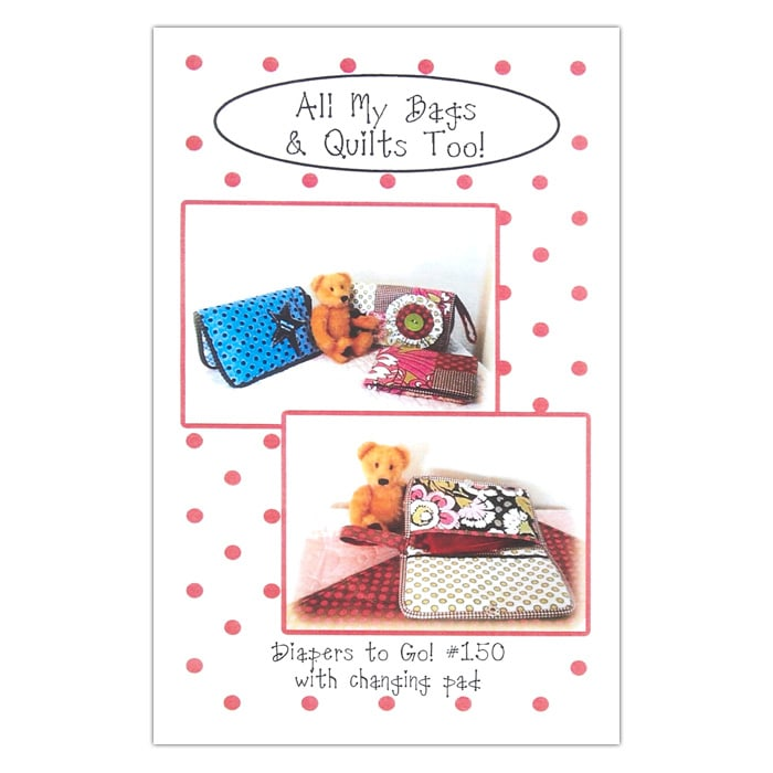 All My Bags & Quilts Too! Diapers to Go Pattern Booklet